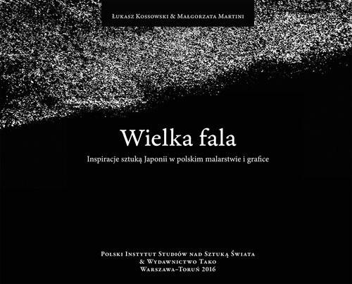 okładka Wielka fala Inspiracje sztuką Japonii w polskim malarstwie i graficeksiążka |  | Łukasz Kossowski, Małgorzata Martini