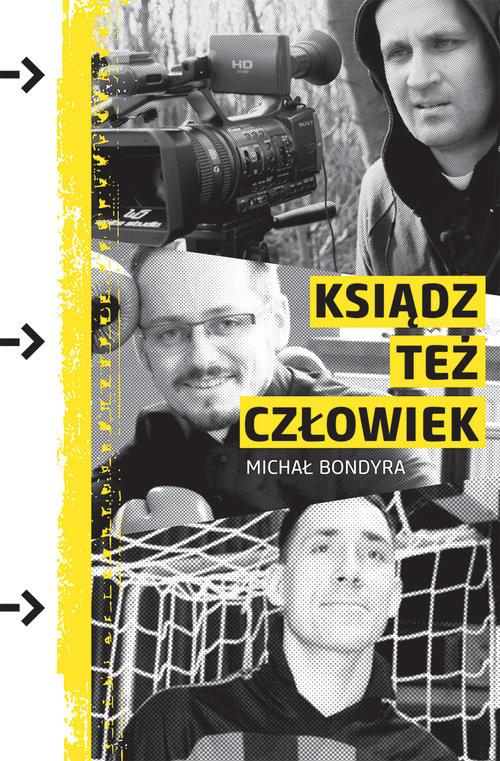okładka Ksiądz też człowiek czyli trzy historie o pasji w pasji, Książka | Bondyra Michał