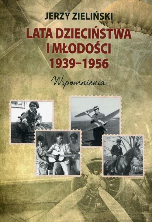 okładka Lata dzieciństwa i młodości 1939-1956 Wspomnieniaksiążka      Jerzy Zieliński