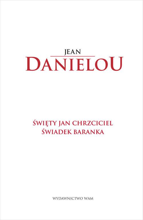 okładka Święty Jan Chrzciciel Świadek Baranka Świadek Baranka, Książka | Daniélou SJ Jean