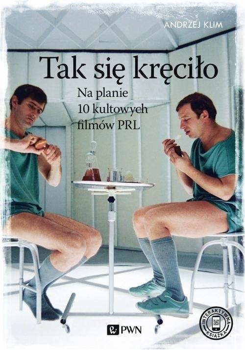 okładka Tak się kręciło Na planie 10 kultowych filmów PRL, Książka   Andrzej Klim