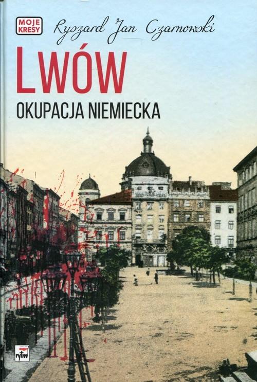 okładka Lwów Okupacja niemiecka, Książka | Ryszard Jan Czarnowski