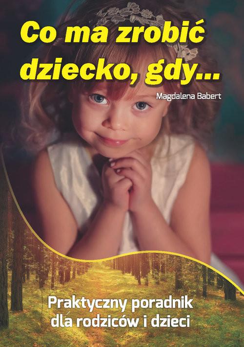 okładka Co ma zrobić dziecko, gdy...książka      Babert Magdalena