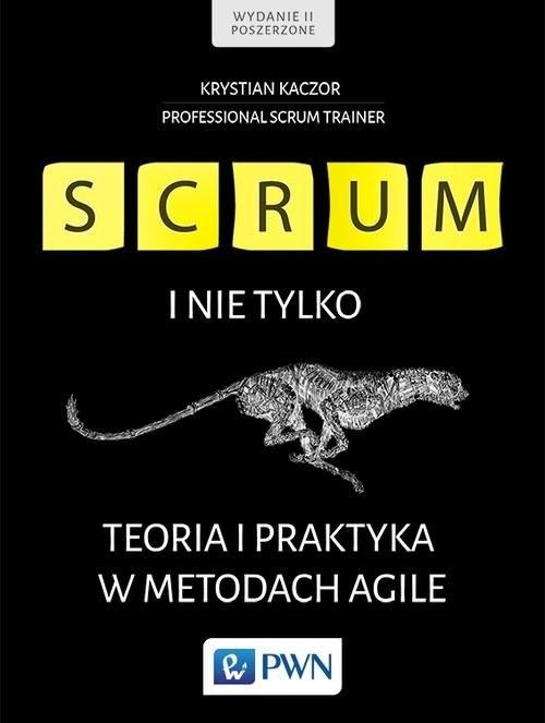 okładka Scrum i nie tylko. Teoria i praktyka w metodach Agile, Książka | Kaczor Krystian