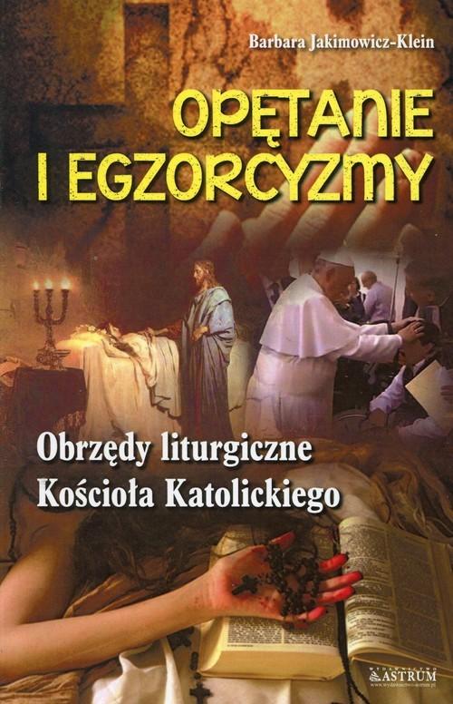 okładka Opętanie i egzorcyzmy Obrzędy liturgiczne Kościoła Katolickiego, Książka | Barbara Jakimowicz-Klein