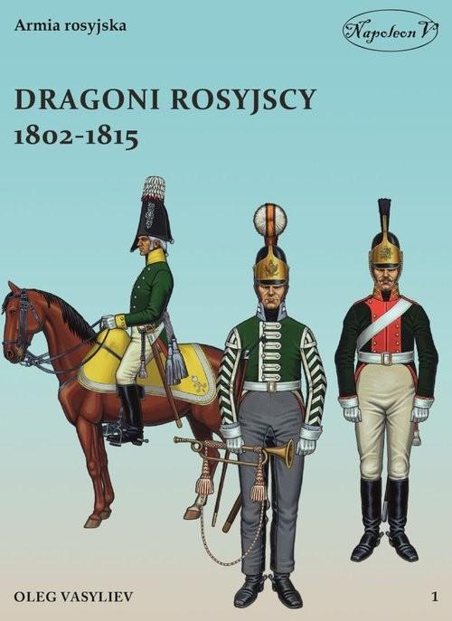 okładka Dragoni rosyjscy 1802-1815, Książka | Oleg Vasyliev