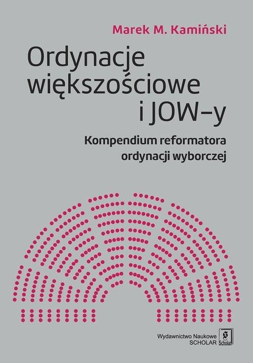 okładka Ordynacje większościowe i JOW-y Kompendium reformatora ordynacji wyborczej, Książka | Marek M. Kamiński