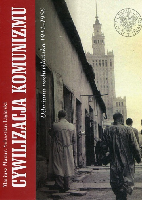 okładka Cywilizacja komunizmu Odmiana nadwiślańska 1944-1956, Książka | Mariusz Mazur, Sebastian Ligarski