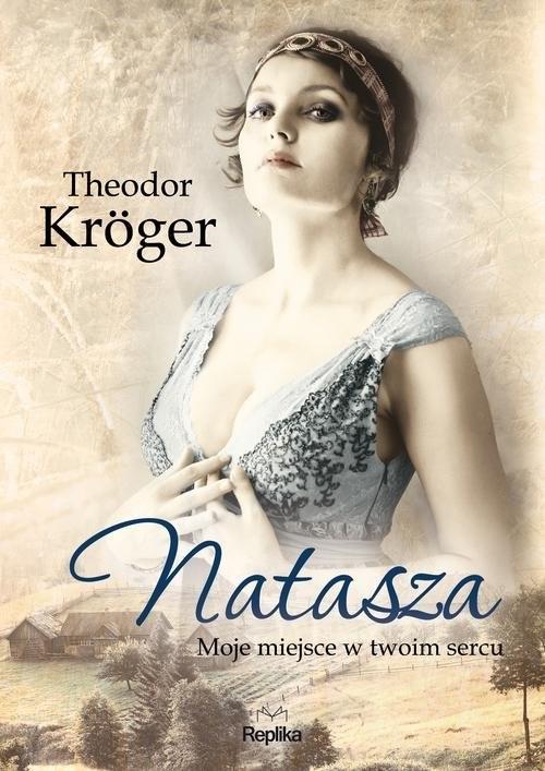 okładka Natasza Moje miejsce w twoim sercu, Książka   Kroger Theodor