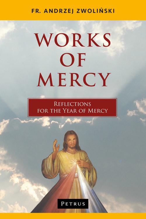 okładka Works of Mercy Reflections for the Year of Mercy, Książka | Andrzej Zwoliński