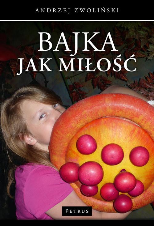 okładka Bajka jak Miłość, Książka | Andrzej Zwoliński