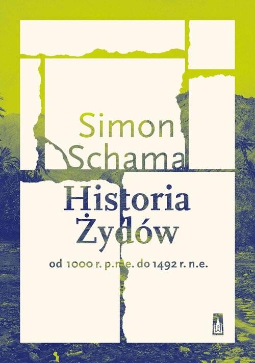 okładka Historia Żydów Od 1000 r. p.n.e. do 1492 r. n.e., Książka | Simon  Schama