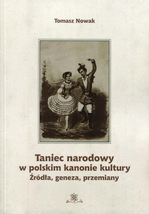 okładka Taniec narodowy w polskim kanonie kultury Źródła, geneza, przemiany, Książka | Tomasz Nowak