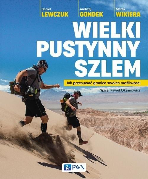 okładka Wielki pustynny szlem Jak przesuwać granice swoich możliwości., Książka   Daniel  Lewczuk, Andrzej  Gondek, Marek  Wikiera