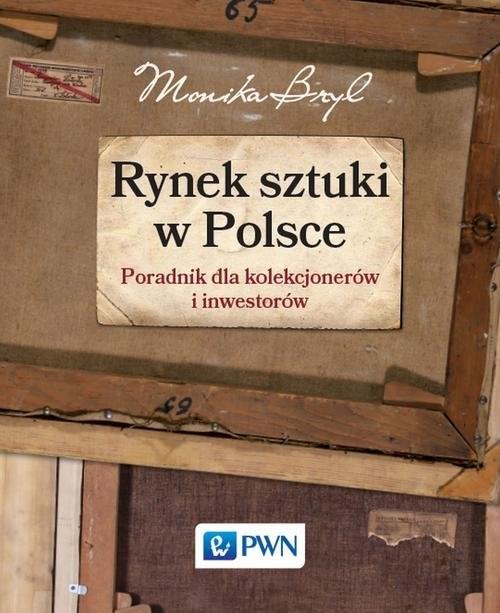 okładka Rynek sztuki w Polsce  Przewodnik dla kolekcjonerów i inwestorówksiążka |  | Bryl Monika