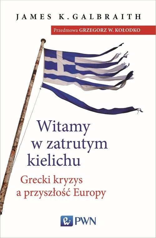 okładka Witamy w zatrutym kielichu Grecki kryzys a przyszłość Europy, Książka | James K.  Galbraith