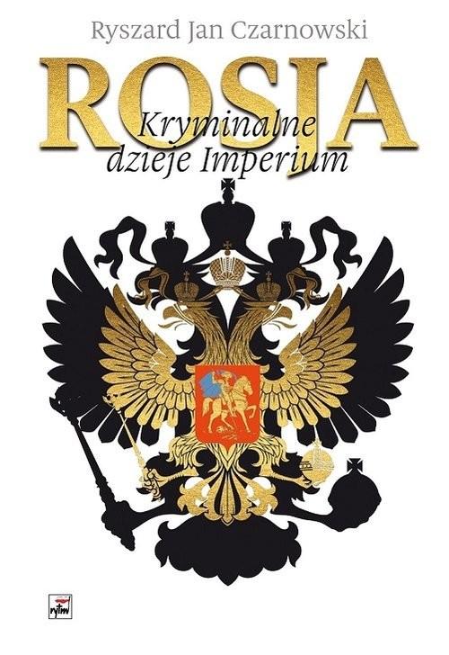 okładka Rosja Kryminalne dzieje Imperium, Książka | Ryszard Jan Czarnowski