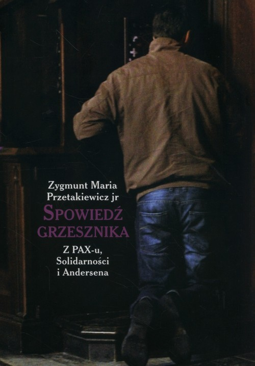 okładka Spowiedź grzesznika z PAX-u, Solidarności i Andersena, Książka | Zygmunt Maria Przetakiewicz