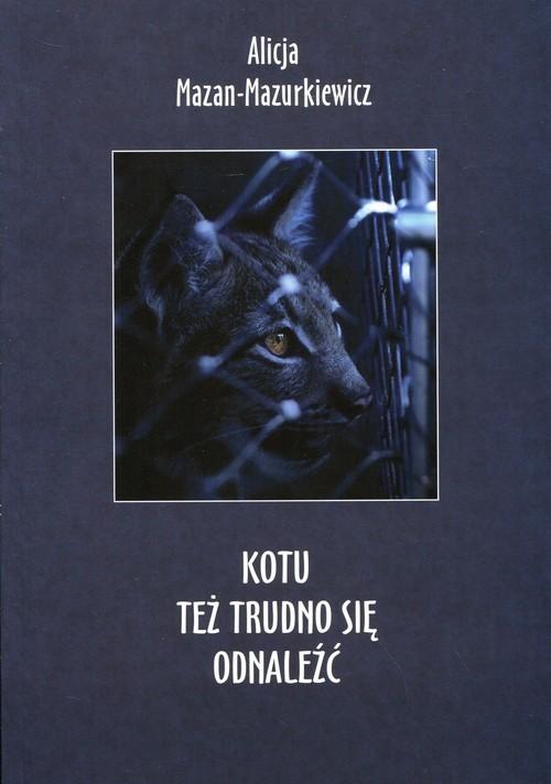 okładka Kotu też trudno się odnaleźć, Książka | Mazan-Mazurkiewicz Alicja