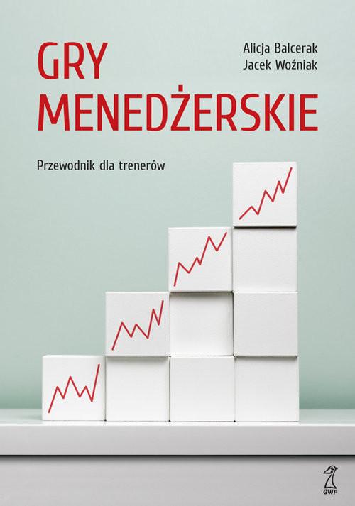 okładka Gry menedżerskie, Książka | Alicja Balcerak, Jacek Woźniak