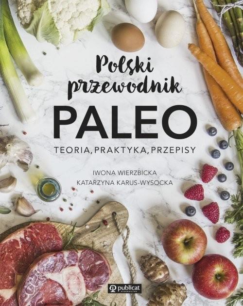 okładka Polski przewodnik PALEO Teoria, praktyka, przepisy, Książka | Iwona Wierzbicka, Katarzyna Karus-Wysocka