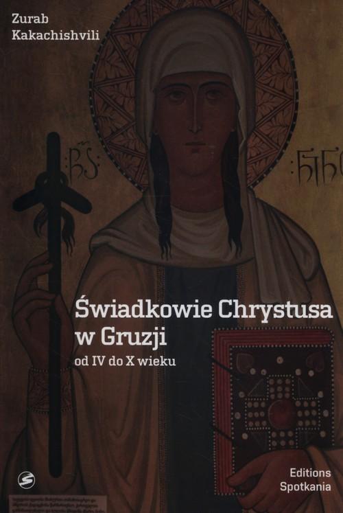 okładka Świadkowie Chrystusa w Gruzji od IV do X wieku, Książka | Kakachishvili Zurab
