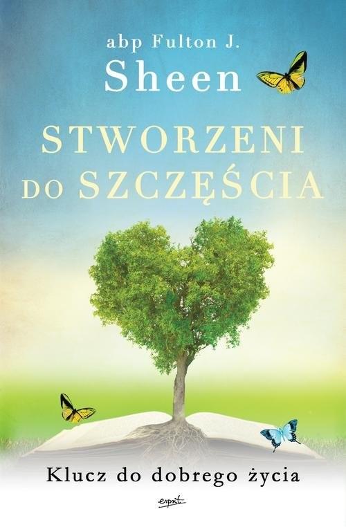 okładka Stworzeni do szczęścia Klucz do dobrego życia, Książka | Fulton J. Sheen