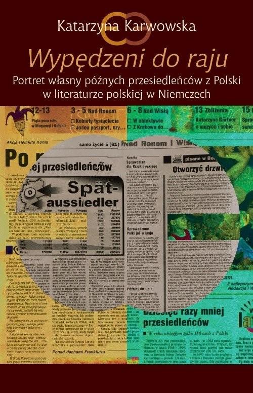 okładka Wypędzeni do raju  Portret własny późnych przesiedleńców z Polski w literaturze polskiej w Niemczech, Książka | Karwowska Katarzyna