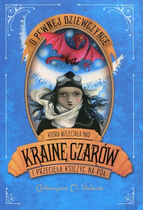 okładka O pewnej dziewczynce która wzleciała nad Krainę Czarów i przecięła Księżyc na pół, Książka   Catherynne M. Valente