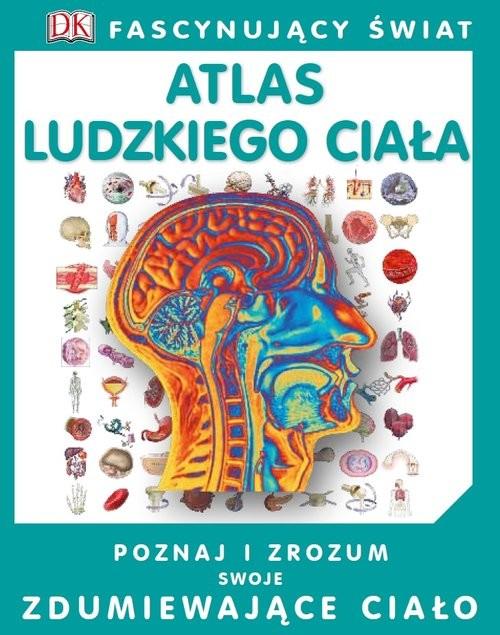 okładka Fascynujący Świat Atlas ludzkiego ciała, Książka | Walker Richard