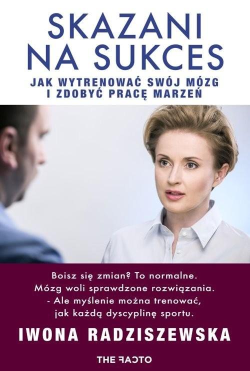 okładka Skazani na sukces Jak wytrenować mózg, Książka | Iwona  Radziszewska