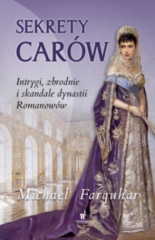 okładka Sekrety carów Intrygi zbrodnie i skandale dynastii Romanowów, Książka | Farquhar Michael