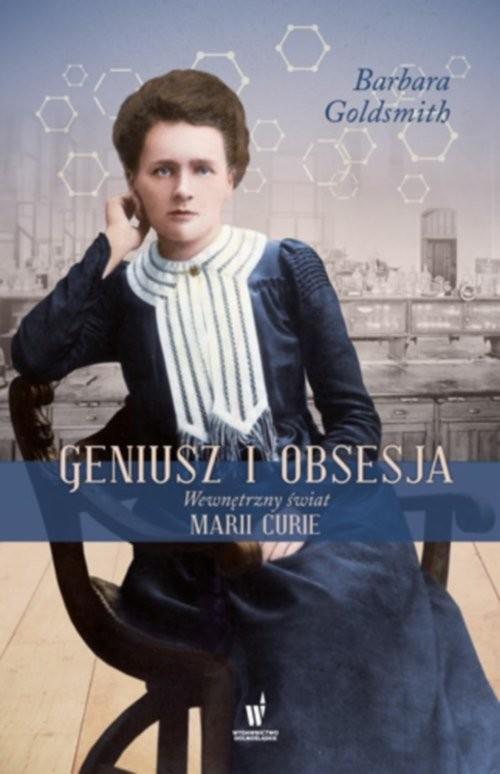 okładka Geniusz i obsesja Wewnętrzny świat Marii Curie, Książka | Barbara Goldsmith