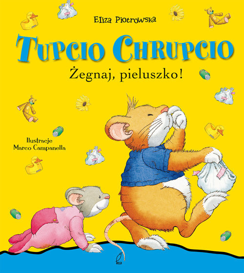 okładka Tupcio Chrupcio Żegnaj pieluszko, Książka | Piotrowska Eliza