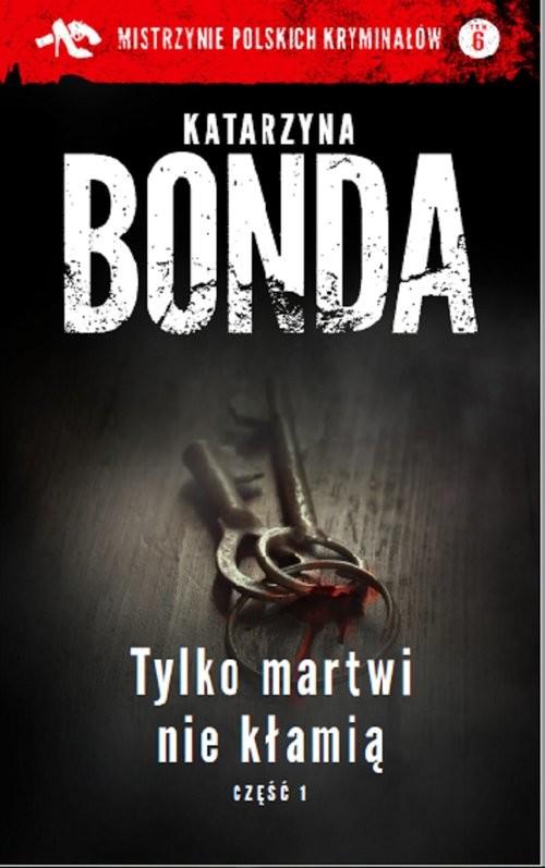 okładka Tylko martwi nie kłamią Część 1, Książka | Katarzyna Bonda