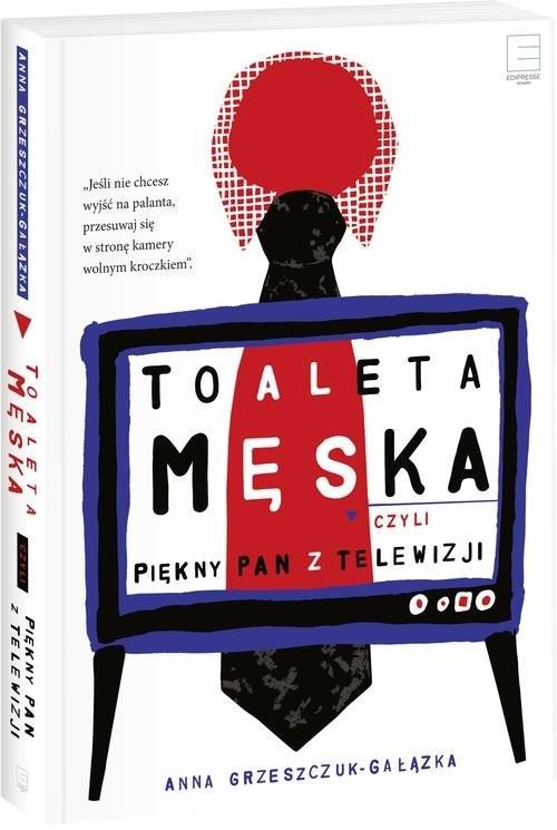 okładka Toaleta męska czyli piękny pan z telewizji, Książka | Grzeszczuk-Gałązka Anna