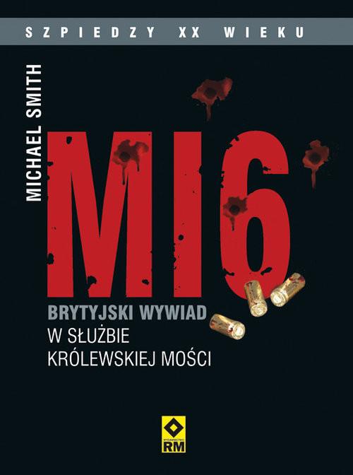 okładka MI6 Brytyjski wywiad w służbie Królewskiej Mościksiążka      Smith Michael