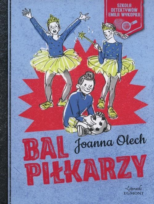 okładka Bal piłkarzy Szkoła detektywów Emila Wykopkaksiążka |  | Joanna Olech
