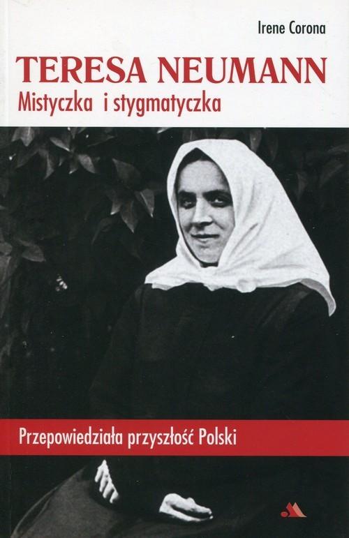 okładka Teresa Neumann Mistyczka i stygmatyczka Przepowiedziała przyszłość Polski, Książka | Corona Irene
