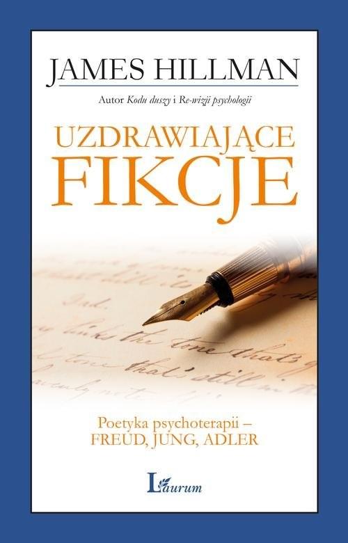 okładka Uzdrawiające fikcje Poetyka psychoterapii – Freud, Jung, Adler, Książka | James  Hillman