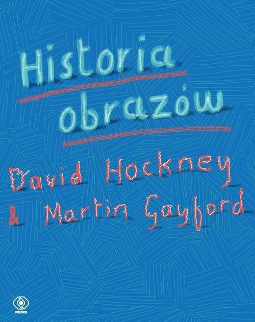 okładka Historia obrazówksiążka      David Hockney, Martin Gayford
