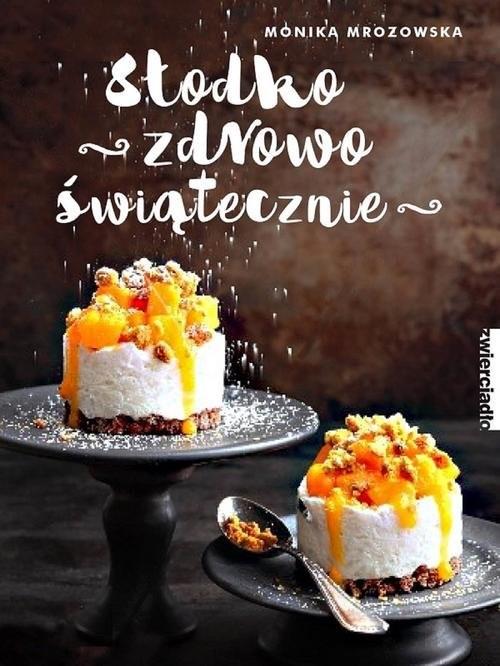 okładka Słodko, zdrowo, świątecznie, Książka | Mrozowska Monika