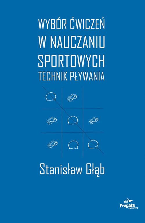 okładka Wybór ćwiczeń w nauczaniu sportowych technik pływania, Książka   Głąb Stanisław