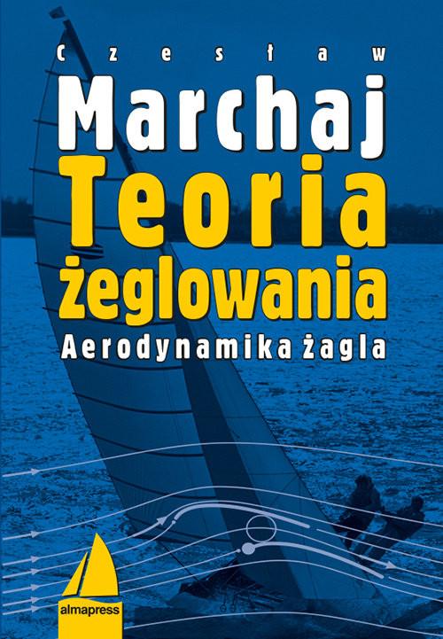 okładka Teoria żeglowania Aerodynamika żagla, Książka | Marchaj Czesław