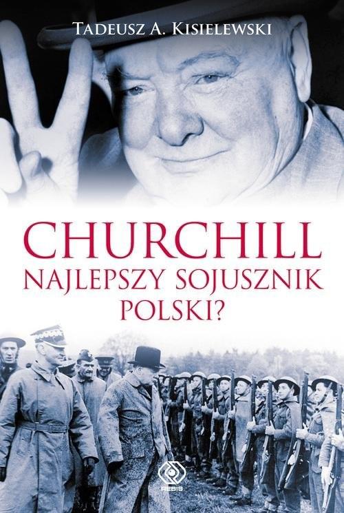 okładka Churchill Najlepszy sojusznik Polski, Książka | Tadeusz Antoni Kisielewski