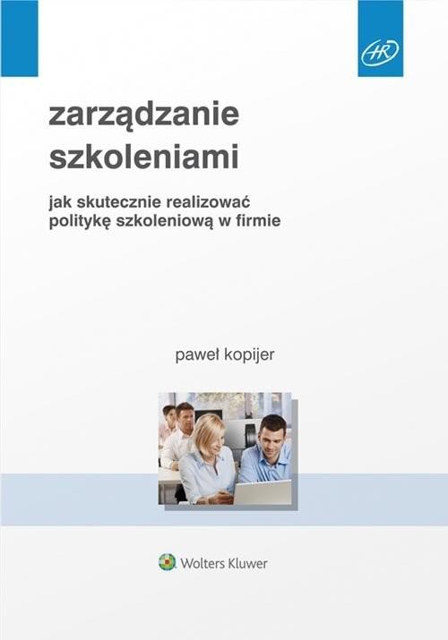 okładka Zarządzanie szkoleniami Jak skutecznie realizować politykę szkoleniową w firmie, Książka | Kopijer Paweł