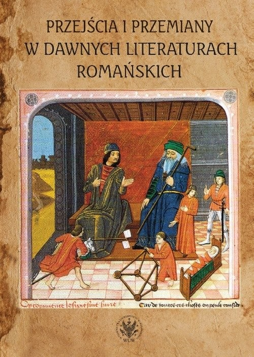 okładka Przejścia i przemiany w dawnych literaturach romańskich Tom poświęcony pamięci Profesor Krystyny Kasprzyk, Książka |