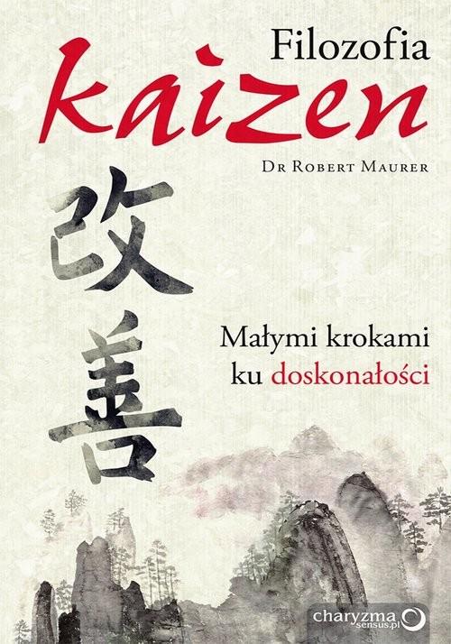 okładka Filozofia Kaizen Małymi krokami ku doskonałości, Książka | Maurer Robert