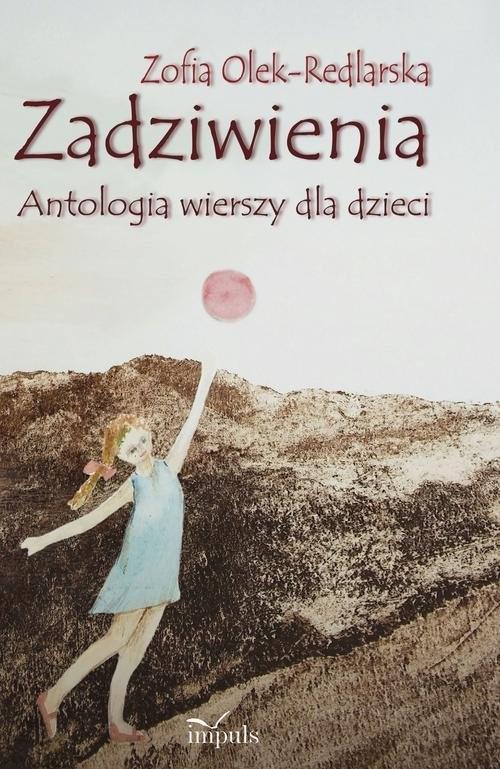 okładka Zadziwienia Antologia wierszy dla dzieci, Książka | Zofia Olek-Redlarska