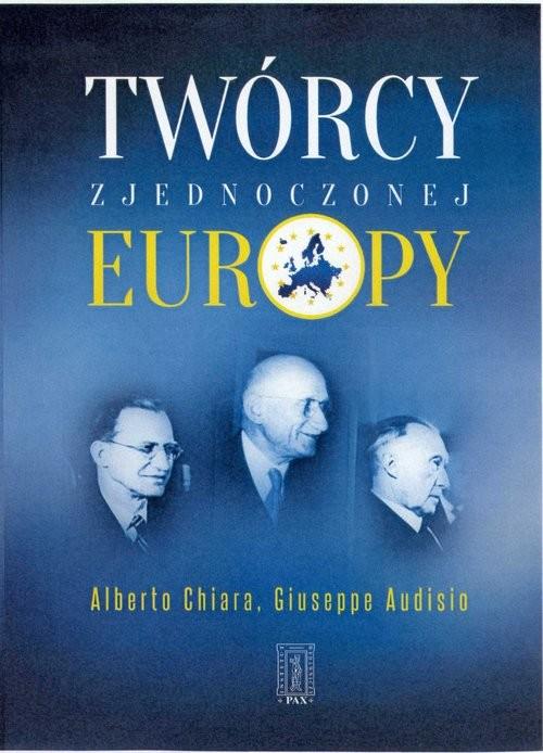 okładka Twórcy zjednoczonej Europy, Książka | Giuseppe Audisio, Alberto Chiara